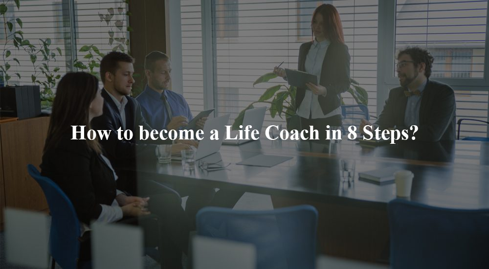 How to become a Life Coach in 8 Steps?